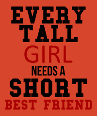 Every tall girl needs a short friend
