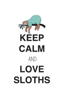 Keep Calm And Love Sloths